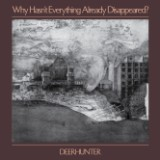 Deerhunter's Why Hasn't Everything Already Disappeared? Is a Dive Into Our Impermanent Present