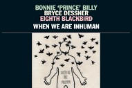 """Bonnie """"Prince"""" Billy and Bryce Dessner Announce Collaborative Album, Release """"Beast For Thee"""""""