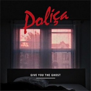 Polica, 'Give You The Ghost' (Totally Gross National Product)