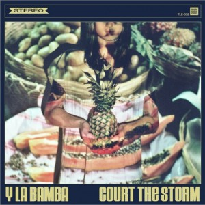 Y La Bamba, 'Court The Storm' (Tender Loving Empire)