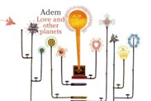 Adem, 'Love and Other Planets' (Domino)