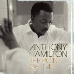 Anthony Hamilton, 'The Point of It All' (So So Def/Zomba)