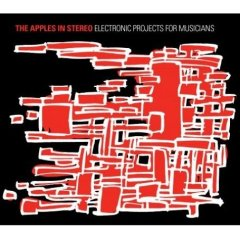 The Apples In Stereo, 'Electronic Projects for Musicians' (Simian/Yep Roc/Elephant 6)