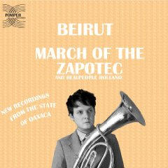 Beirut/Realpeople, 'March of the Zapotec/Holland' (Pompeii)