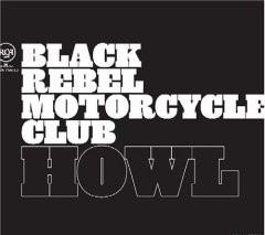 Black Rebel Motorcycle Club, 'Howl' (RCA)