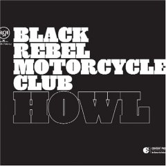 Black Rebel Motorcycle Club, 'Howl' (RCA)