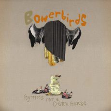 Bowerbirds, 'Hymns for a Dark Horse' (Burly Time)