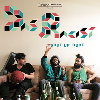 Das Racist, 'Shut Up, Dude' (Mishka/Greedhead)