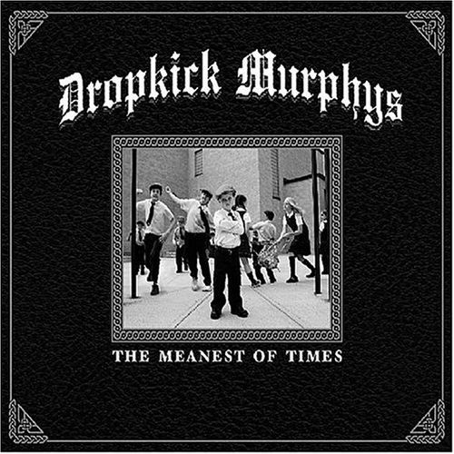 Dropkick Murphys, 'The Meanest of Times' (Born & Bred)