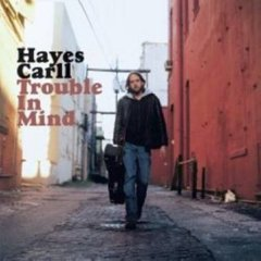 Hayes Carll, 'Trouble in Mind' (Lost Highway)