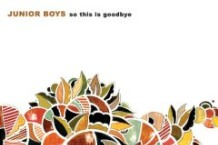 Junior Boys, 'So This Is Goodbye' (Domino)