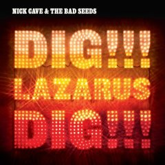 Nick Cave and the Bad Seeds, 'Dig, Lazarus, Dig!!!' (Anti-)