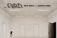 P.O.D., 'When Angels & Serpents Dance' (Columbia)