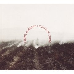 T Bone Burnett, 'Tooth of Crime' (Nonesuch)