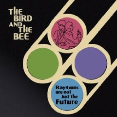 The Bird and the Bee, 'Ray Guns Are Not Just the Future' (Blue Note)