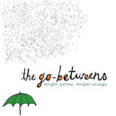 The Go-Betweens, 'Bright Yellow, Bright Orange' (Jetset)