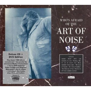 Art of Noise, 'Who's Afraid of the Art of Noise – Deluxe Edition' (ZTT/Union Square)