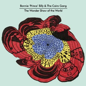 Bonnie 'Prince' Billy & The Cairo Gang, 'The Wonder Show of the World' (Drag City)