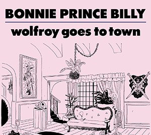 """Bonnie """"Prince"""" Billy, 'Wolfroy Goes to Town' (Drag City)"""