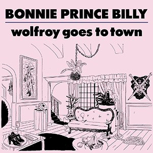 "Bonnie ""Prince"" Billy, 'Wolfroy Goes to Town' (Drag City)"
