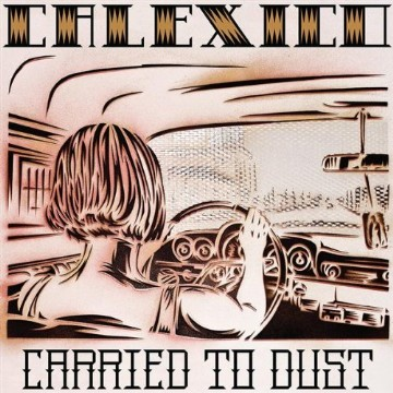Calexico, 'Carried to Dust' (Quarterstick)