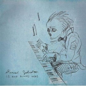 Daniel Johnston, 'Is and Always Was' (Eternal Yip Eye)