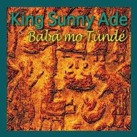 King Sunny Ade, 'Baba Mo Tunde' (Indigedisc)