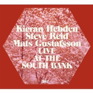 Kieran Hebden/Steve Reid/Mats Gustafsson, 'Live at the South Bank' (Smalltown Superjazz)