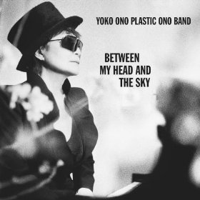 Yoko Ono/Plastic Ono Band, 'Between My Head and the Sky' (Chimera)