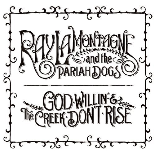 Ray LaMontagne, 'God Willin' & the Creek Don't Rise' (RCA)