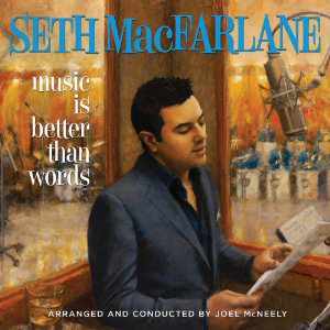 Seth MacFarlane, 'Music Is Better Than Words' (Universal Republic)