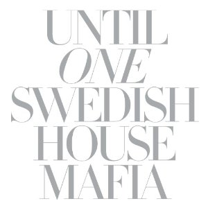 Swedish House Mafia, 'Until One' (Astralwerks)