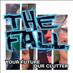 The Fall, 'Your Future Our Clutter' (Domino)