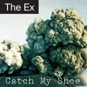 The Ex, 'Catch My Shoe' (Ex)