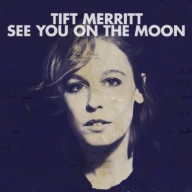 Tift Merritt, 'See You on the Moon' (Fantasy/Concord)