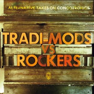 Various Artists, 'Tradi-Mods vs. Rockers: Alternative Takes on Congotronics' (Crammed Discs)