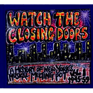 Various Artists, 'Watch the Closing Doors: A History of New York's Musical Melting Pot Vol. 1 (1945-59)' (Year Zero)
