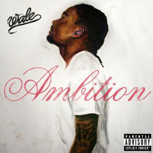 Wale, 'Ambition' (Maybach Music/Warner Bros.)