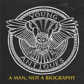 Young Antiques, 'A Man, Not a Biography' (Two Sheds)