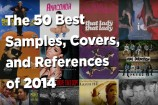 The 50 Best Samples, Covers and References of 2014