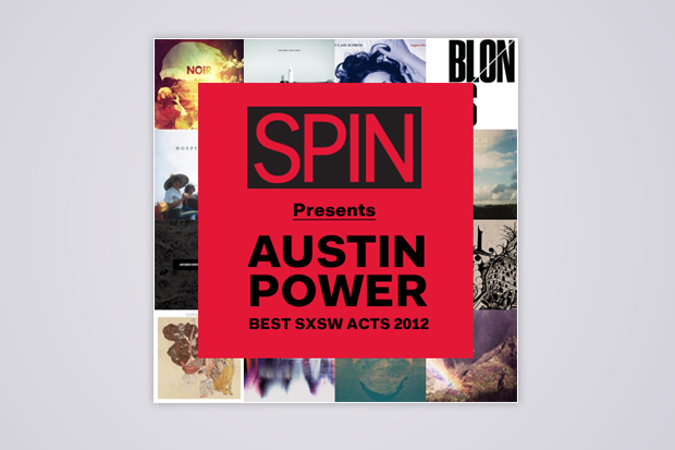 SPIN Presents Austin Power: Best SXSW Acts 2012