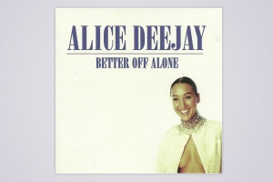 "ALICE DEEJAY – ""BETTER OFF ALONE"""