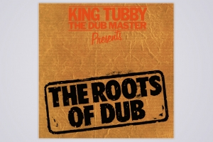 KING TUBBY- 'THE ROOTS OF DUB'
