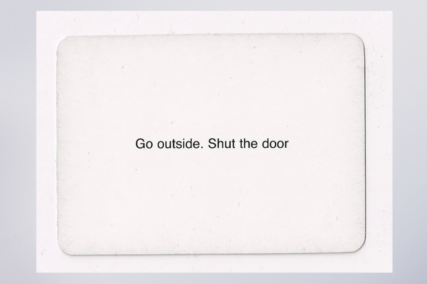 Go outside. Shut the door