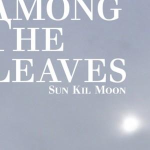 Sun Kill Moon, 'Among the Leaves' (Caldo Verde)